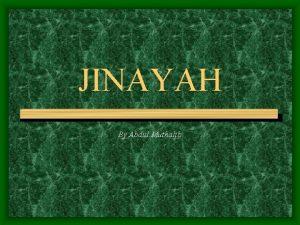 JINAYAH By Abdul Muthalib JINAYAH Secara terminologi perbuatan