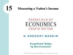 15 Measuring a Nations Income ESSENTIALS OF FOURTH