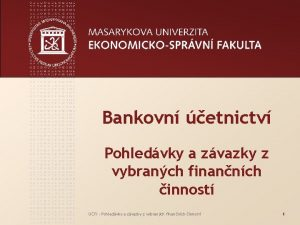Bankovn etnictv Pohledvky a zvazky z vybranch finannch