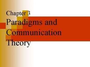 Chapter 3 Paradigms and Communication Theory Paradigms and