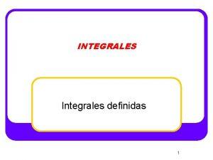 INTEGRALES Integrales definidas 1 ndice 2 Salir Integral
