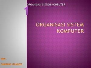 ORGANISASI SISTEM KOMPUTER 1 Organisasi Komputer Struktur dan