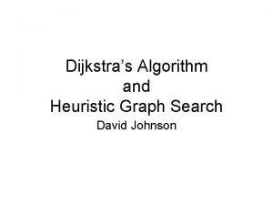 Dijkstras Algorithm and Heuristic Graph Search David Johnson