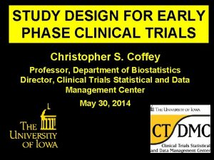 STUDY DESIGN FOR EARLY PHASE CLINICAL TRIALS Christopher