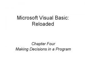 Microsoft Visual Basic Reloaded Chapter Four Making Decisions