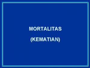 MORTALITAS KEMATIAN Pengantar Kematian terkait dengan masalah sosial