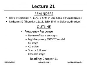 Lecture 21 REMINDERS Review session Fri 119 3