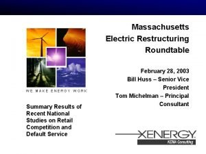 Massachusetts Electric Restructuring Roundtable WE MAKE ENERGY WORK