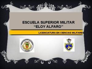 ESCUELA SUPERIOR MILITAR ELOY ALFARO LICENCIATURA EN CIENCIAS