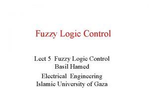 Fuzzy Logic Control Lect 5 Fuzzy Logic Control
