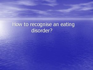 How to recognise an eating disorder Eating Disorders