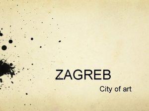 ZAGREB City of art Capital city Zagreb is