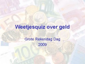 Weetjesquiz over geld Grote Rekendag Dag 2009 Vraag