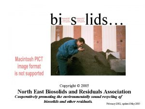 bi s lids Copyright 2005 North East Biosolids