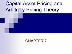 Capital Asset Pricing and Arbitrary Pricing Theory CHAPTER