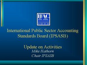 International Public Sector Accounting Standards Board IPSASB Update