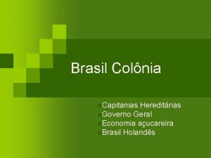 Brasil Colnia n Capitanias Hereditrias n Governo Geral