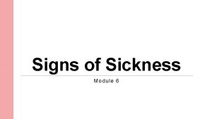 Signs of Sickness Module 6 What Are Symptoms