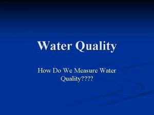 Water Quality How Do We Measure Water Quality