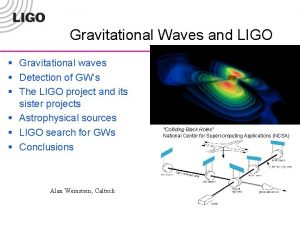 Gravitational Waves and LIGO Gravitational waves Detection of