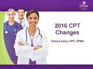 2016 CPT Changes Tamara Carey CPC CPMA Evaluation