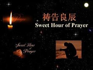 Sweet Hour of Prayer Sweet hour of prayer