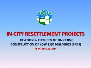 INCITY RESETTLEMENT PROJECTS LOCATION PICTURES OF ONGOING CONSTRUCTION