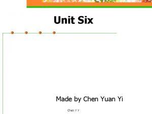 Unit Six Made by Chen Yuan Yi Chen
