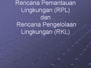 Rencana Pemantauan Lingkungan RPL dan Rencana Pengelolaan Lingkungan