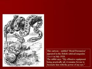 This cartoon entitled Moral Persuasion appeared in the