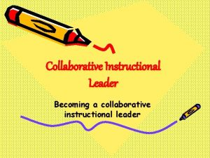 Collaborative Instructional Leader Becoming a collaborative instructional leader