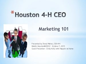 Marketing 101 Presented by Sheryl Nolen CEA 4