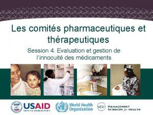 Les comits pharmaceutiques et thrapeutiques Session 4 Evaluation