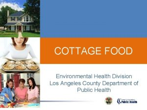 COTTAGE FOOD Environmental Health Division Los Angeles County