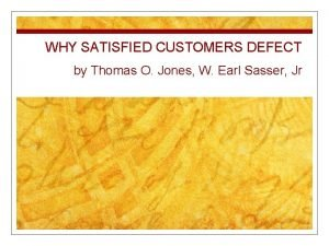 WHY SATISFIED CUSTOMERS DEFECT by Thomas O Jones