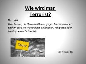 Wie wird man Terrorist Terrorist Eine Person die