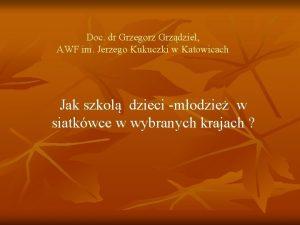 Doc dr Grzegorz Grzdziel AWF im Jerzego Kukuczki