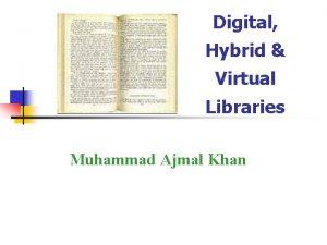 Digital Hybrid Virtual Libraries Muhammad Ajmal Khan Outline