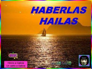 HABERLAS HAILAS Himno a Galicia Un canto a