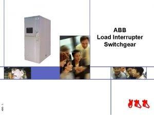 ABB 1 ABB Load Interrupter Switchgear ABB Contents