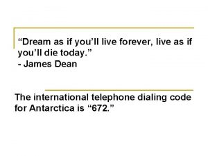 Dream as if youll live forever live as