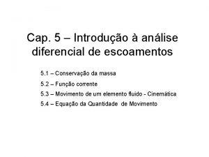 Cap 5 Introduo anlise diferencial de escoamentos 5