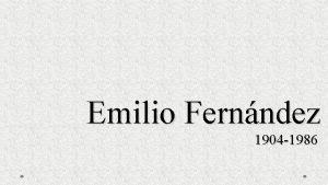 Emilio Fernndez 1904 1986 Emilio Fernndez Romo naci