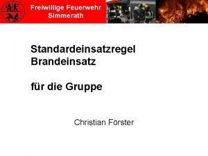 Freiwillige Feuerwehr Simmerath Standardeinsatzregel Brandeinsatz fr die Gruppe