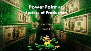 Power Point 2 Factors of Production Economics Unit