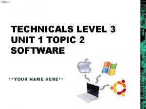 Software TECHNICALS LEVEL 3 UNIT 1 TOPIC 2