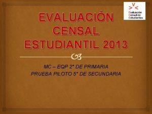 EVALUACIN CENSAL ESTUDIANTIL 2013 MC EQP 2 DE