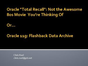 Oracle Total Recall Not the Awesome 80 s
