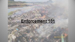 Enforcement 101 Enforcement 101 covers The requirementslimitations when