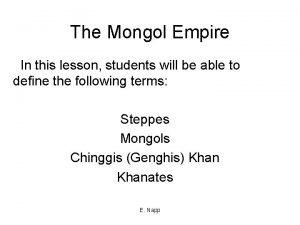The Mongol Empire In this lesson students will